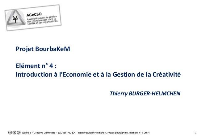 Licence « Creative Commons » (CC-BY-NC-SA) Thierry Burger-Helmchen, Projet BourbaKeM, élément n°4, 2014 1 Projet BourbaKeM...