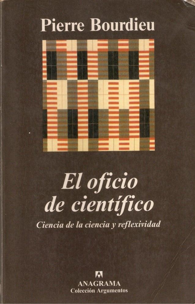 Pierre Bourdieu  El oficio  de científico  Ciencia de la ciencia y reflexividad  Curso del College de France 2000-2001  Tr...