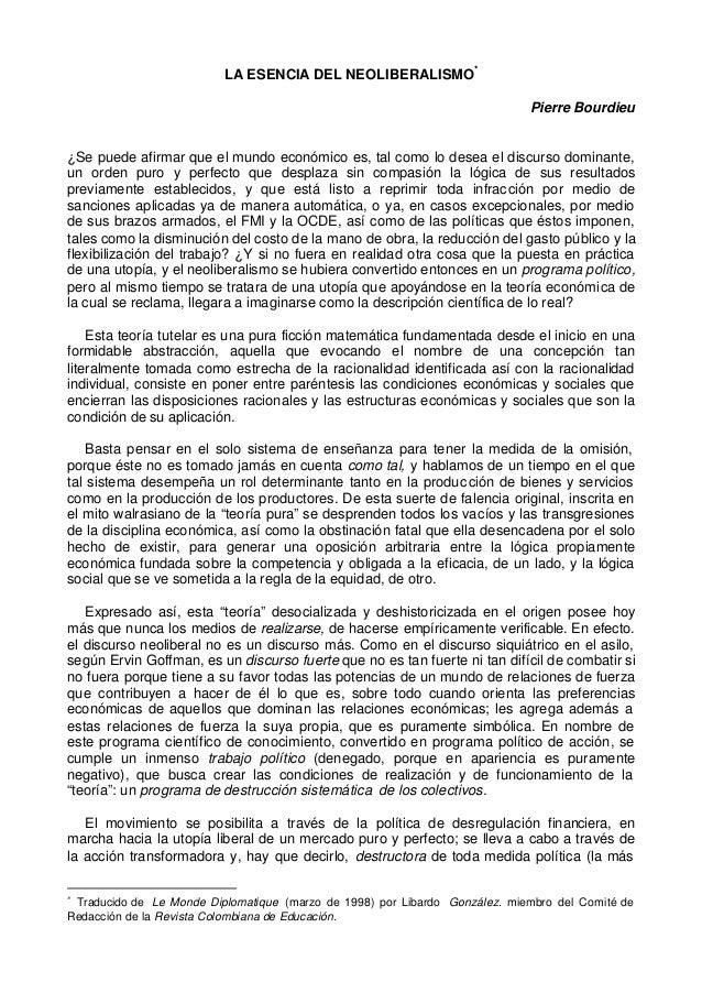 LA ESENCIA DEL NEOLIBERALISMO* Pierre Bourdieu ¿Se puede afirmar que el mundo económico es, tal como lo desea el discurso ...