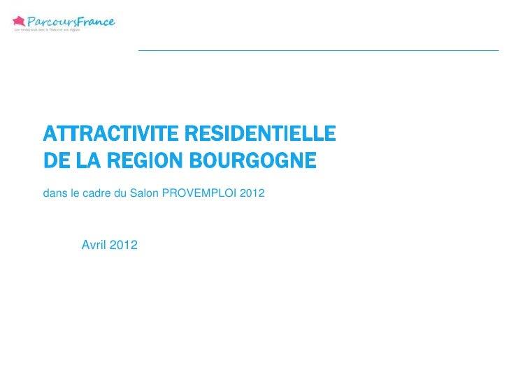 ATTRACTIVITE RESIDENTIELLEDE LA REGION BOURGOGNEdans le cadre du Salon PROVEMPLOI 2012      Avril 2012