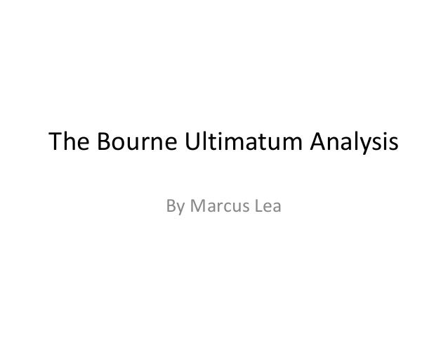 The Bourne Ultimatum AnalysisBy Marcus Lea