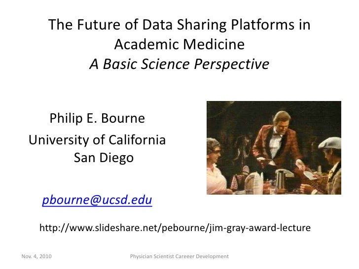 The Future of Data Sharing Platforms in Academic MedicineA Basic Science Perspective<br />Philip E. Bourne<br />University...