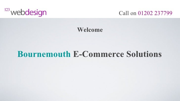Call on 01202 237799             WelcomeBournemouth E-Commerce Solutions