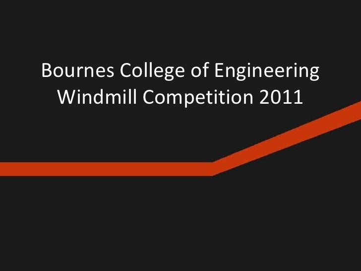 Bournes College of Engineering Windmill Competition 2011