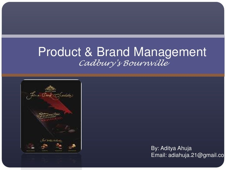 Product & Brand ManagementCadbury's Bournville<br />By: AdityaAhuja<br />Email: adiahuja.21@gmail.com<br />