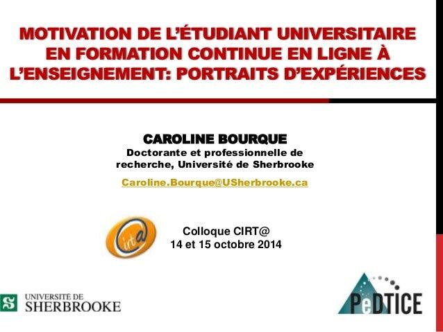 MOTIVATION DE L'ÉTUDIANT UNIVERSITAIRE  EN FORMATION CONTINUE EN LIGNE À  L'ENSEIGNEMENT: PORTRAITS D'EXPÉRIENCES  CAROLIN...