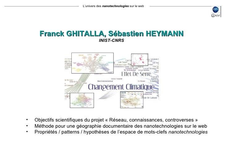 L'univers des  nanotechnologies  sur le web Franck GHITALLA, Sébastien HEYMANN INIST-CNRS <ul><li>Objectifs scientifiques ...