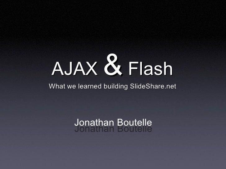 AJAX&Flash WhatwelearnedbuildingSlideShare.net            JonathanBoutelle        JonathanBoutelle