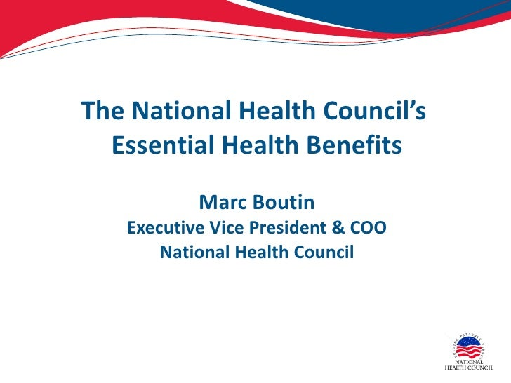 The National Health Council's  Essential Health Benefits Marc Boutin Executive Vice President & COO National Health Council