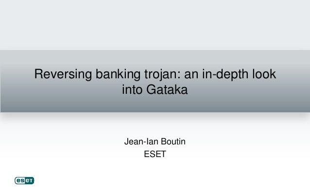 Reversing banking trojan: an in-depth look              into Gataka               Jean-Ian Boutin                   ESET