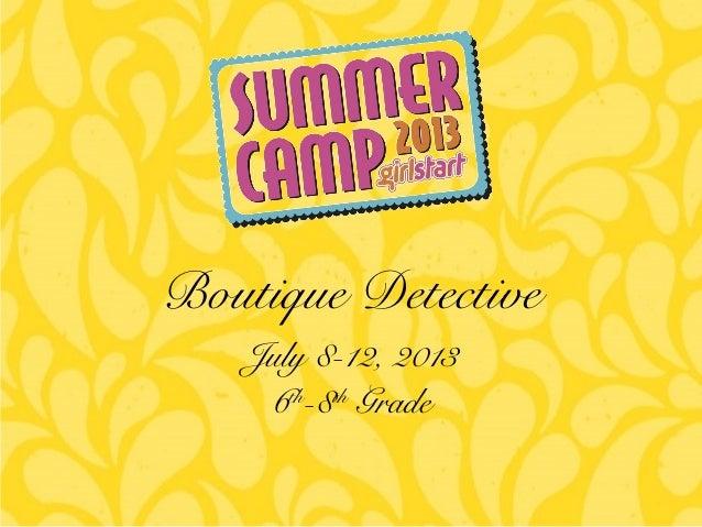 July 8-12, 2013 6th -8th Grade Boutique Detective
