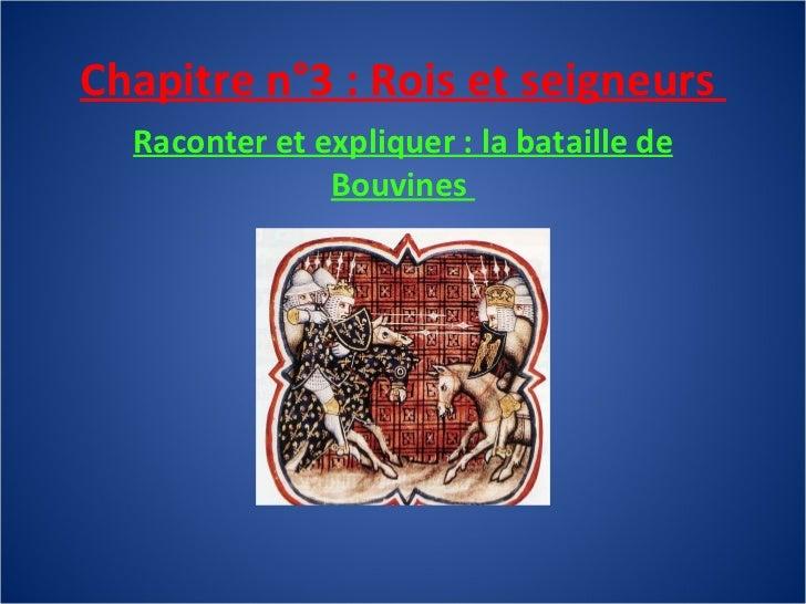 Chapitre n°3 : Rois et seigneurs  Raconter et expliquer : la bataille de Bouvines