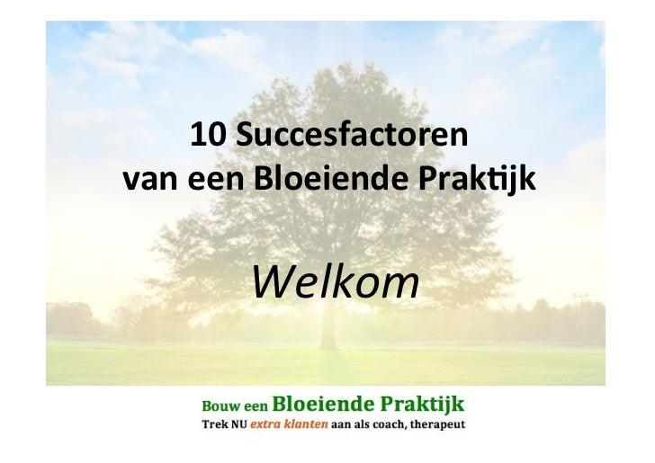 10#Succesfactoren##van#een#Bloeiende#Prak6jk#       Welkom!