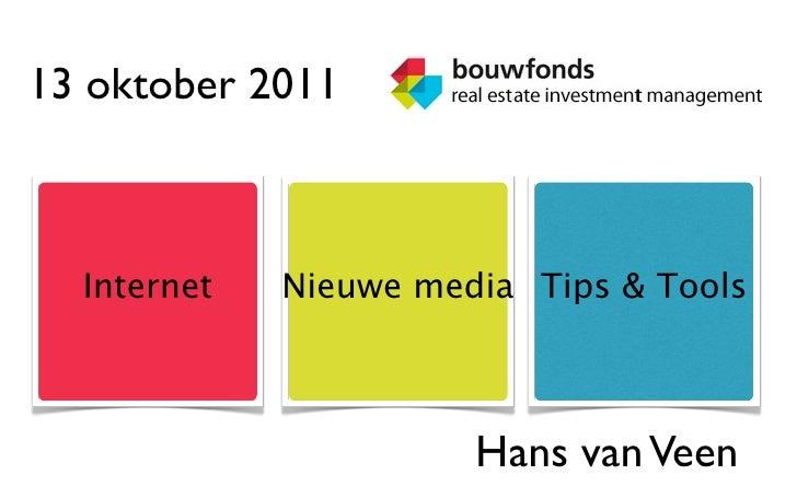 13 oktober 2011  Internet   Nieuwe media Tips & Tools                       Hans van Veen