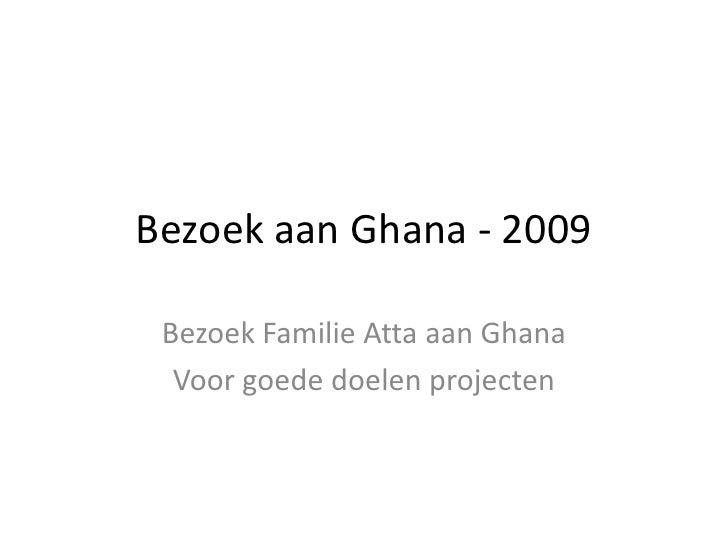 Bezoek aan Ghana - 2009<br />Bezoek Familie Atta aan Ghana <br />Voor goede doelen projecten<br />