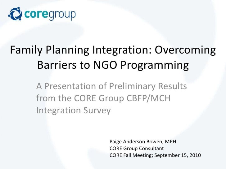 Family Planning Integration: Overcoming Barriers to NGO Programming<br />A Presentation of Preliminary Results from the CO...