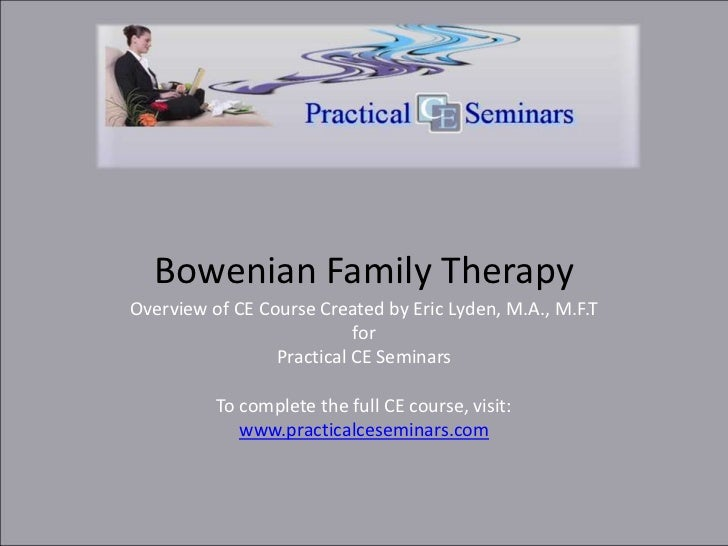 the bowenian approach to family therapy Bowenian theory of family counseling this paper makes a conclusion that there are some striking differences between bowenian approach to family theory and other the feminist family therapy takes up the principle of differentiation from the bowenian but focuses most of its efforts.