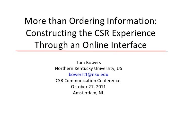 More than Ordering Information: Constructing the CSR Experience Through an Online Interface Tom Bowers Northern Kentucky U...