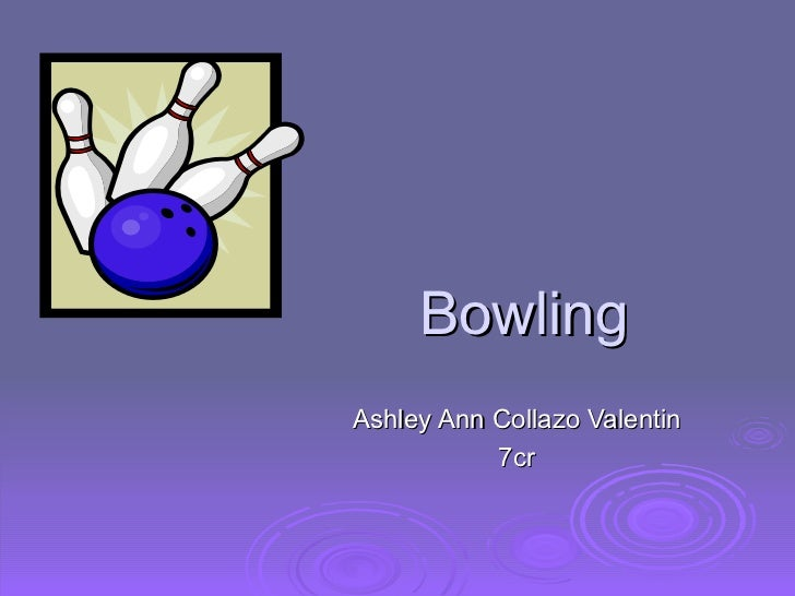 Bowling <ul><ul><ul><li>Ashley Ann Collazo Valentin </li></ul></ul></ul><ul><ul><ul><li>7cr </li></ul></ul></ul>