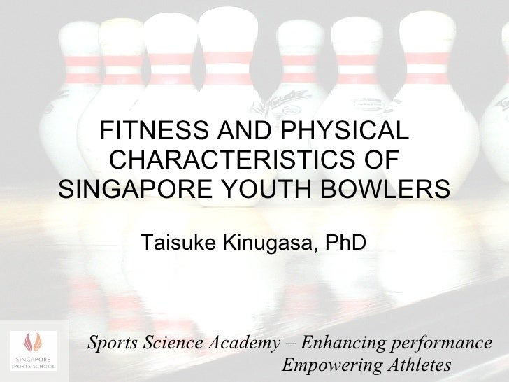 Fitness and physical characteristics of Singapore youth bowlers