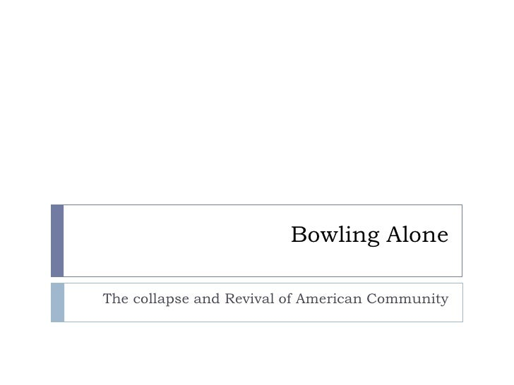 Bowling Alone  The collapse and Revival of American Community