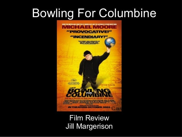 bowling for columbine film review Funny, chilling and provocative, bowling for columbine is a documentary that works as a hugely entertaining movie, as well as a double-barreled blast at american gun culture and the media.