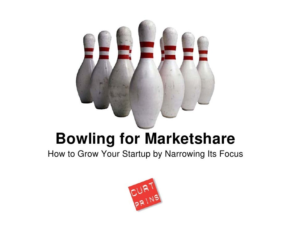 Bowling for MarketshareHow to Grow Your Startup by Narrowing Its Focus