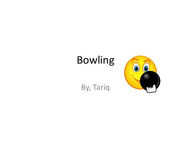 BowlingBy, Tariq