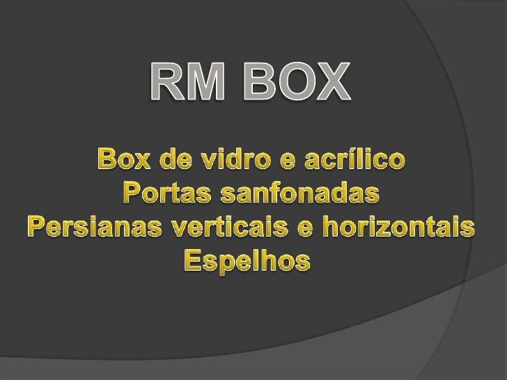 RM BOX<br />Box de vidro e acrílico<br />Portas sanfonadas<br />Persianas verticais e horizontais<br />Espelhos <br />