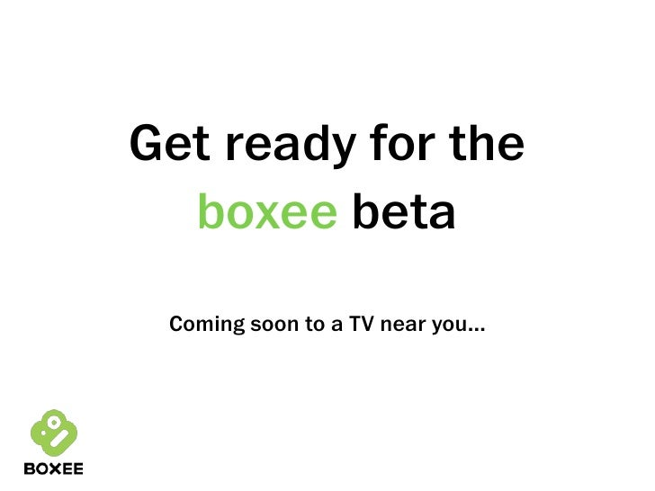 Get ready for the   boxee beta  Coming soon to a TV near you...