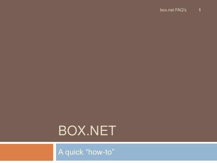 "Box.Net<br />A quick ""how-to""<br />1<br />box.net FAQ's<br />"