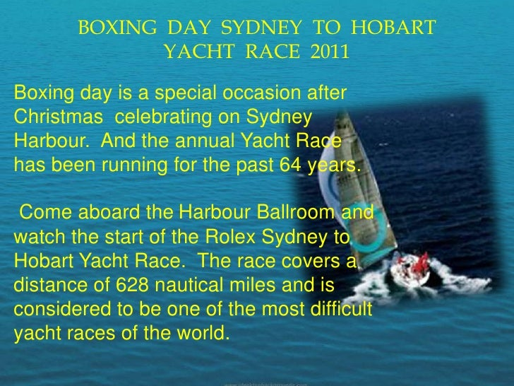 BOXING  DAY  SYDNEY  TO  HOBART <br />YACHT  RACE  2011<br />Boxing day is a special occasion after Christmas  celebrating...