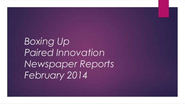 Boxing Up Paired Innovation Newspaper Reports February 2014