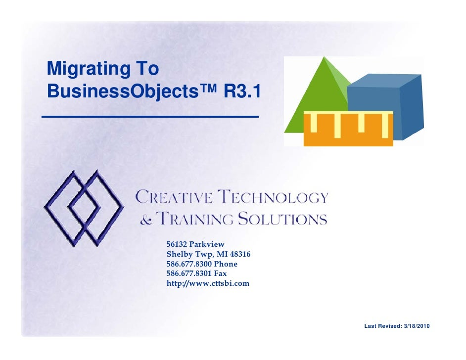 Migrating To BusinessObjects™ R3.1                56132 Parkview            Shelby Twp, MI 48316            586.677.8300 P...