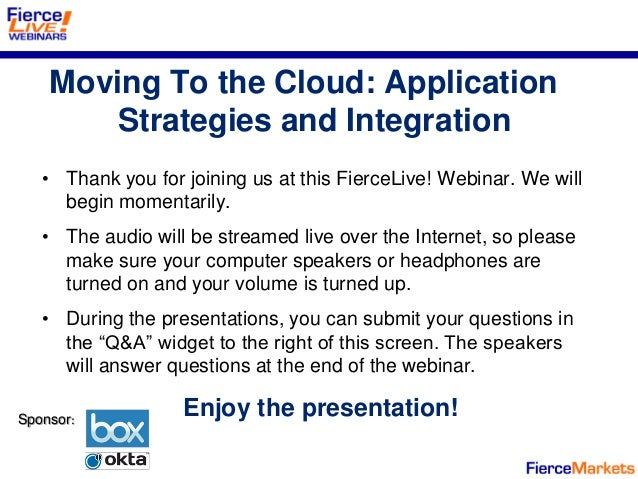 Moving To the Cloud: Application        Strategies and Integration   • Thank you for joining us at this FierceLive! Webina...