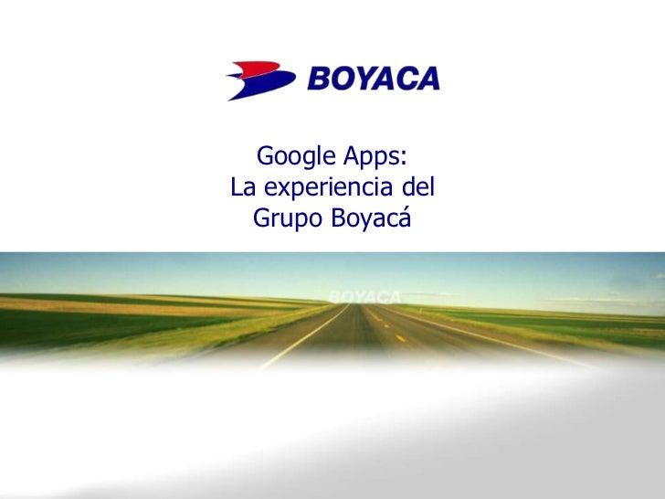 Google Apps:La experiencia delGrupo Boyacá<br />