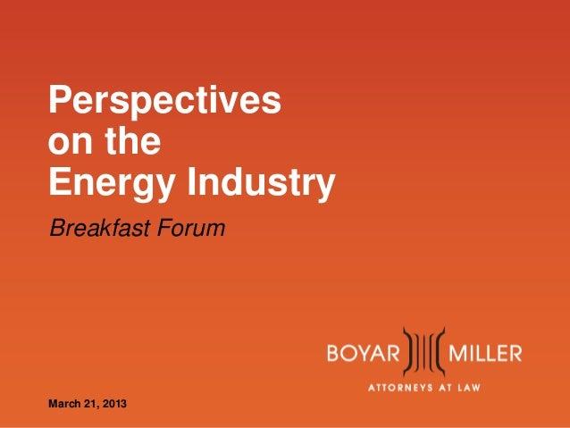 Perspectives on the Energy Industry Breakfast Forum  www.boyarmiller.com March 21, 2013