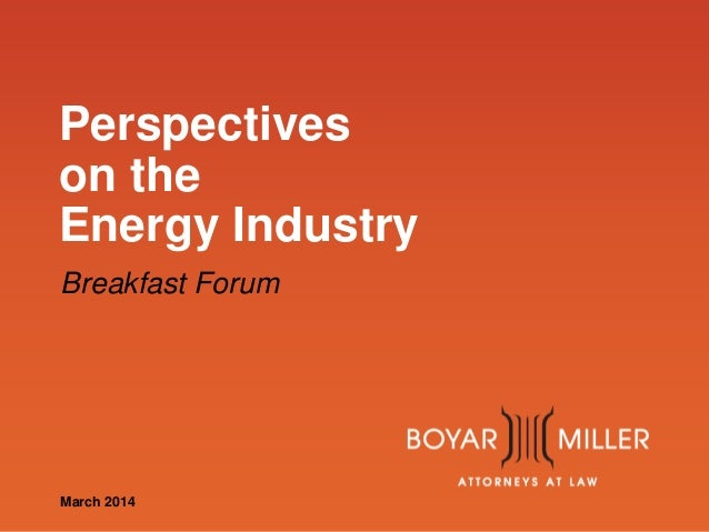 www.boyarmiller.com Perspectives on the Energy Industry Breakfast Forum March 2014