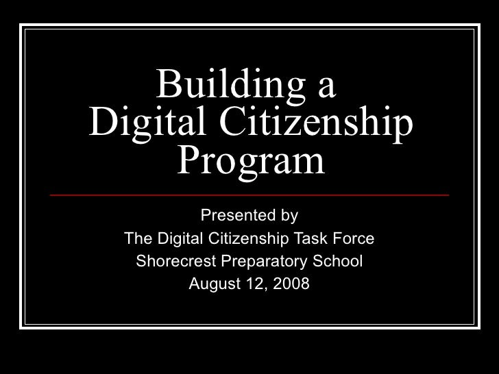 Building a  Digital Citizenship Program Presented by The Digital Citizenship Task Force Shorecrest Preparatory School Augu...