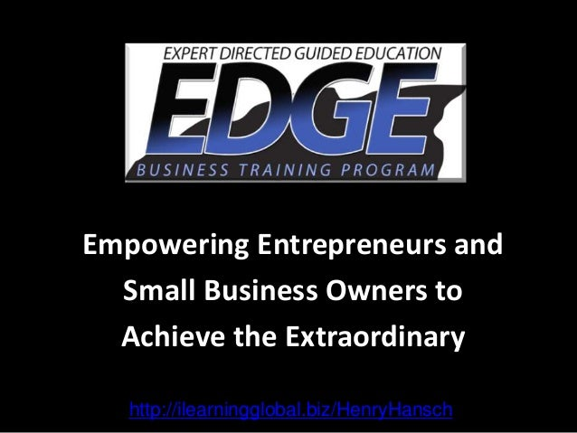 Empowering Entrepreneurs and Small Business Owners to Achieve the Extraordinary http://ilearningglobal.biz/HenryHansch