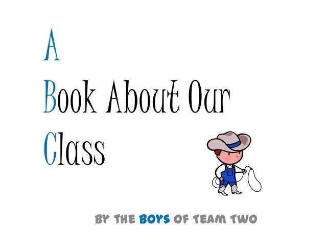 A Book About Our Class By the Boys of Team 2