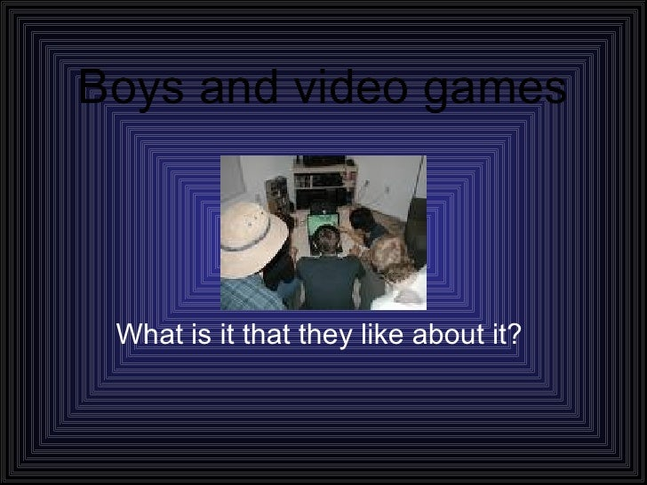 Boys and video games   What is it that they like about it?