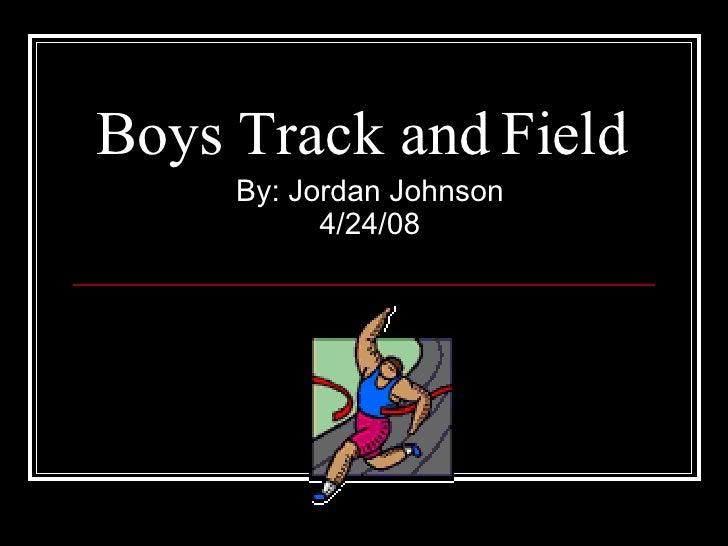 Boys Track and Field  By: Jordan Johnson 4/24/08