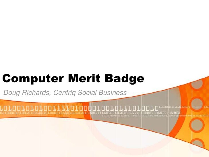 Computer Merit Badge<br />Doug Richards, Centriq Social Business<br />