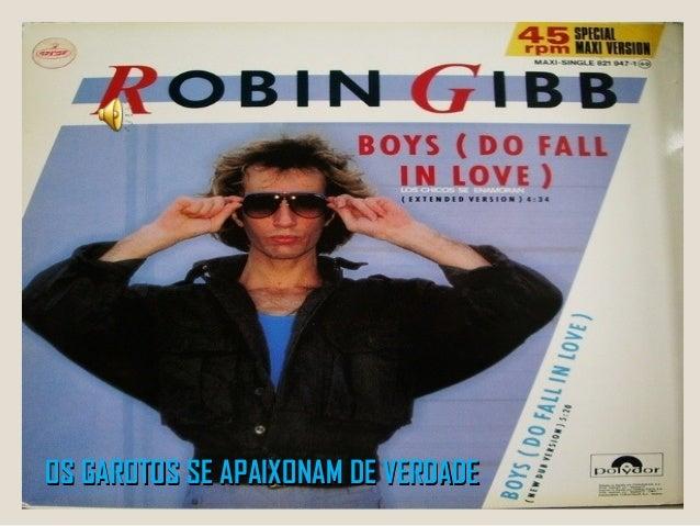 Boys do fall in love  - Robin Gibb( Bee Gees)