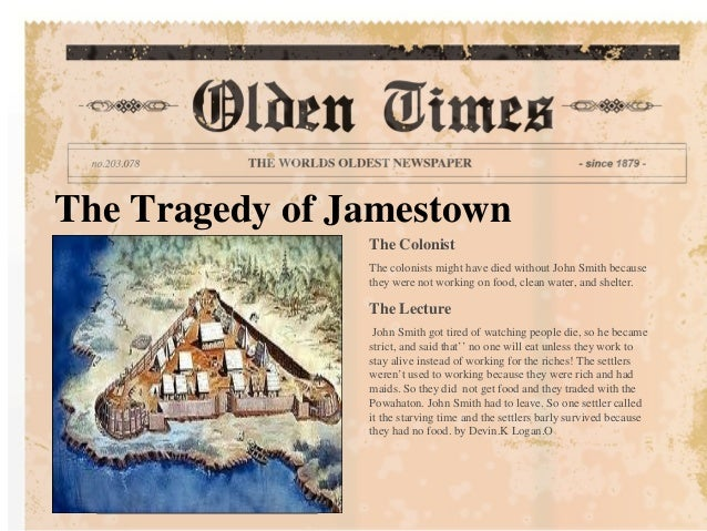 The Tragedy of Jamestown                The Colonist                The colonists might have died without John Smith becau...