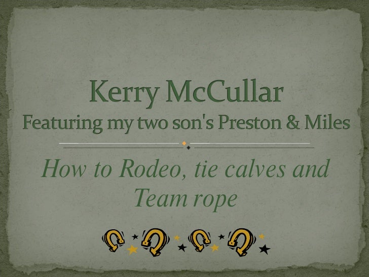 How to Rodeo, tie calves and Team rope