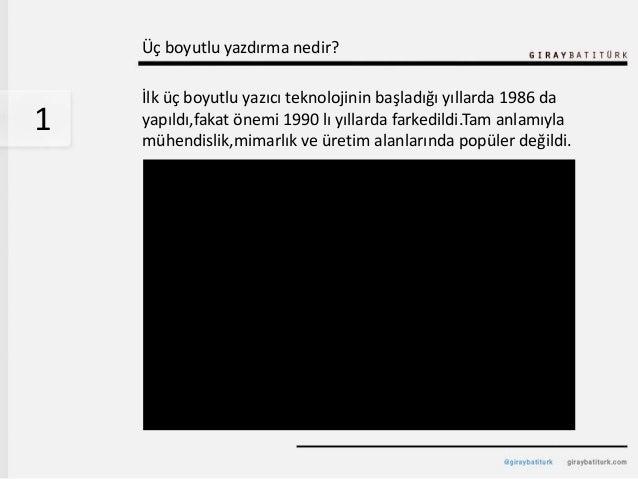 Üç boyutlu yazdırma nedir?1İlk üç boyutlu yazıcı teknolojinin başladığı yıllarda 1986 dayapıldı,fakat önemi 1990 lı yıllar...