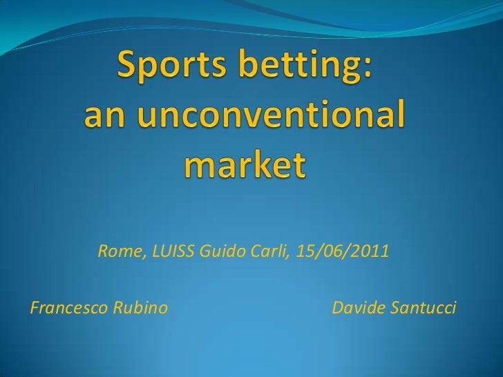 Sportsbetting: anunconventionalmarket<br />Rome, LUISS Guido Carli, 15/06/2011<br />Francesco RubinoDavide Santucci<br />