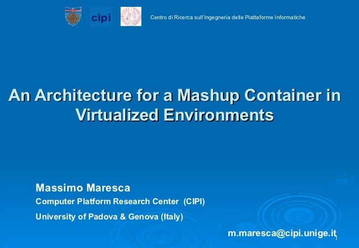 An Architecture for a Mashup Container in Virtualized Environments Massimo Maresca Computer Platform Research Center  (CIP...